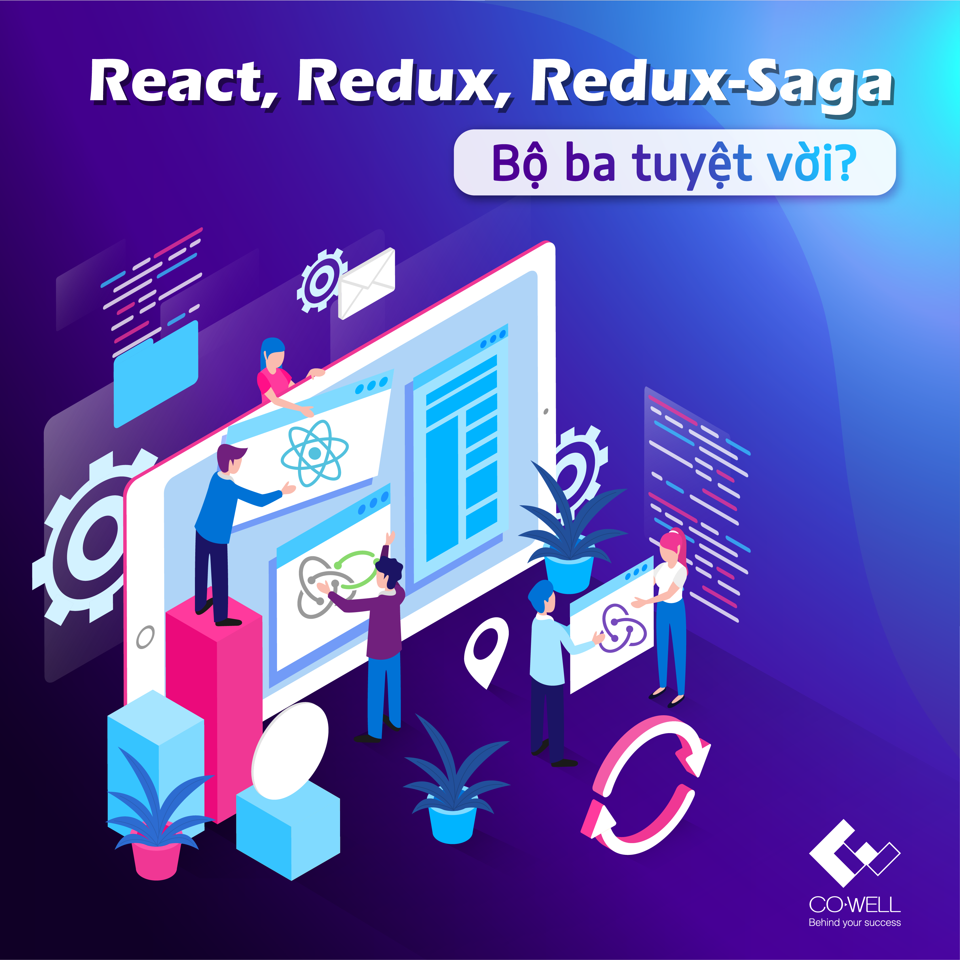 REACT, REDUX VÀ REDUX-SAGA – BỘ BA HOÀN HẢO CHO MỘT ỨNG DỤNG REACT!