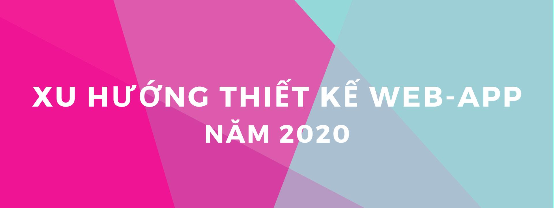 Xu hướng Thiết kế web app năm 2020
