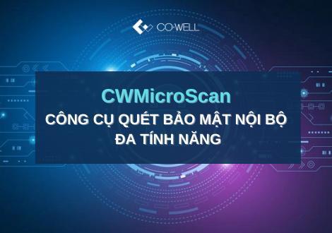 CWMicroScan – CÔNG CỤ QUÉT BẢO MẬT NỘI BỘ ĐA TÍNH NĂNG